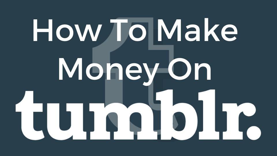 How To Make Money On Tumblr
