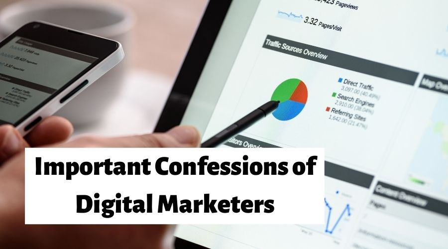 Important Confessions of digital marketer